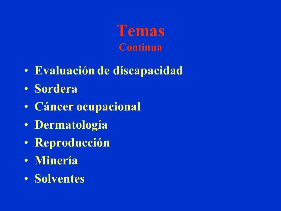 Temas Continua Evaluación de discapacidad Sordera Cáncer ocupacional Dermatología Reproducción Minería Solventes