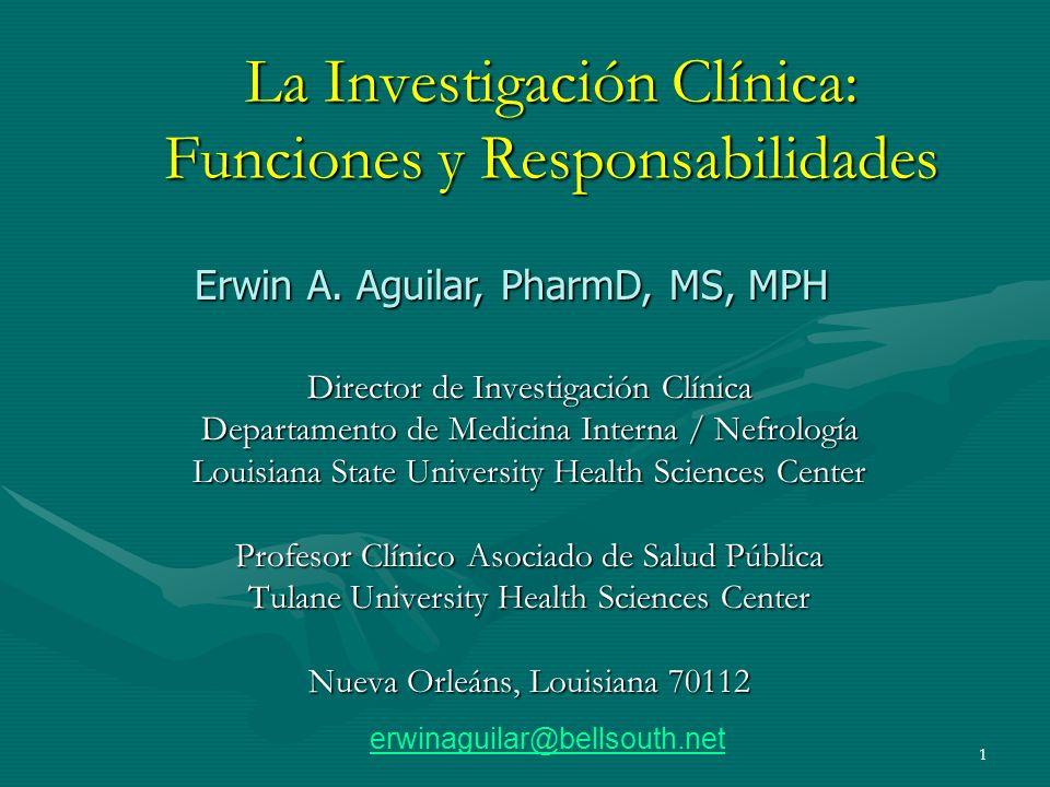 1 La Investigación Clínica: Funciones y Responsabilidades Director de Investigación Clínica Departamento de Medicina Interna / Nefrología Louisiana St