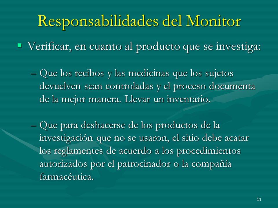 11 Responsabilidades del Monitor Verificar, en cuanto al producto que se investiga: Verificar, en cuanto al producto que se investiga: –Que los recibo