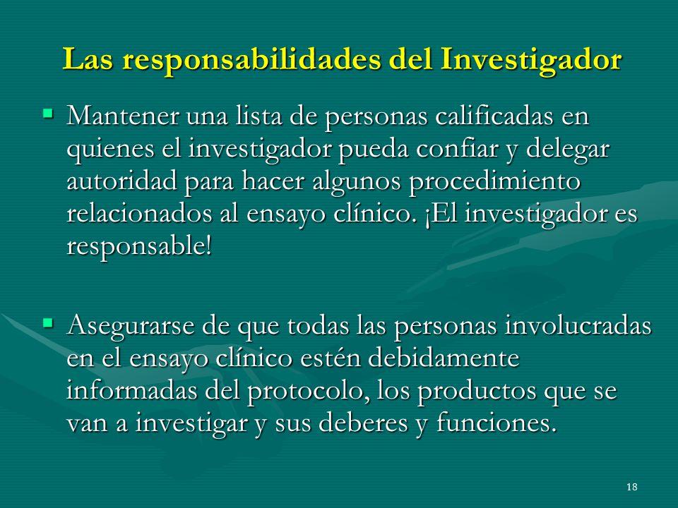 18 Las responsabilidades del Investigador Mantener una lista de personas calificadas en quienes el investigador pueda confiar y delegar autoridad para