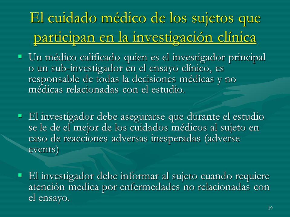 19 El cuidado médico de los sujetos que participan en la investigación clínica Un médico calificado quien es el investigador principal o un sub-invest