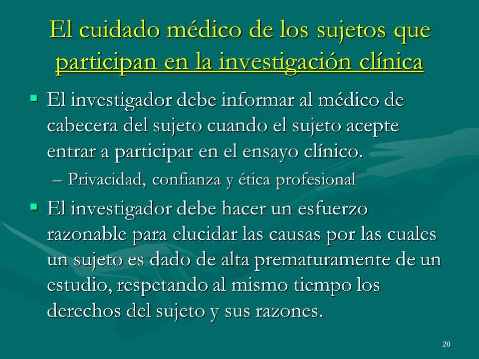 20 El cuidado médico de los sujetos que participan en la investigación clínica El investigador debe informar al médico de cabecera del sujeto cuando e