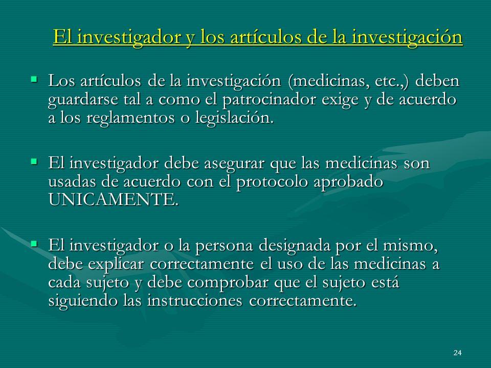 24 El investigador y los artículos de la investigación Los artículos de la investigación (medicinas, etc.,) deben guardarse tal a como el patrocinador