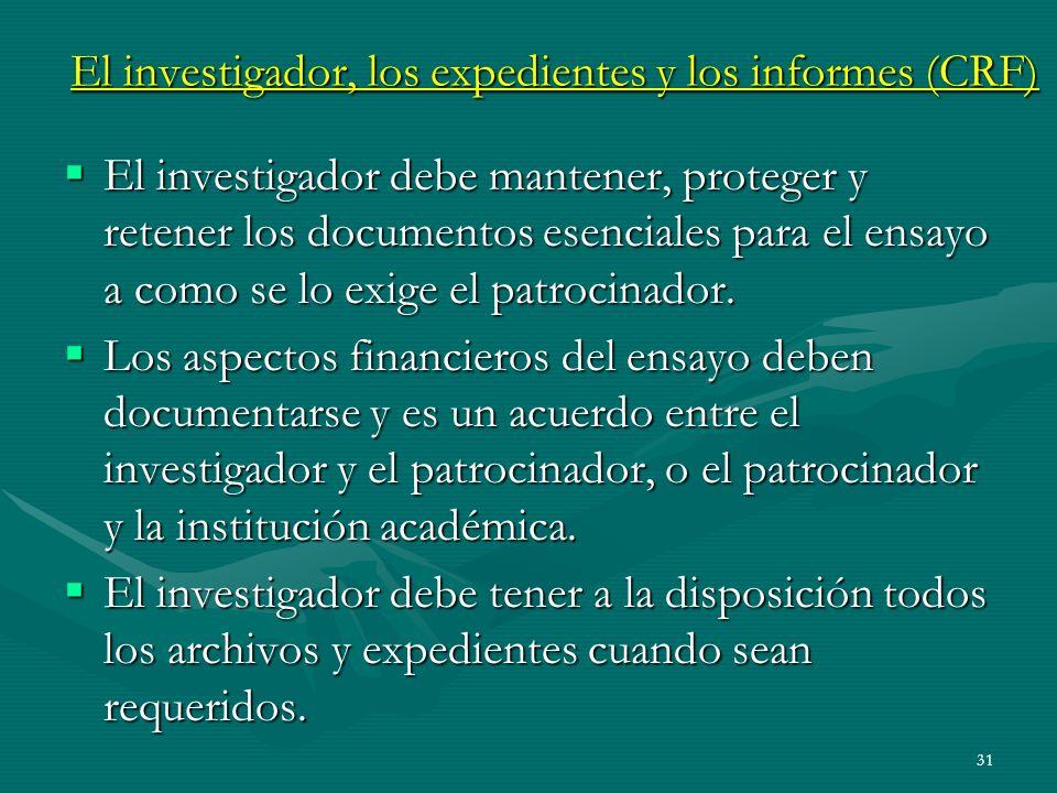 31 El investigador, los expedientes y los informes (CRF) El investigador debe mantener, proteger y retener los documentos esenciales para el ensayo a