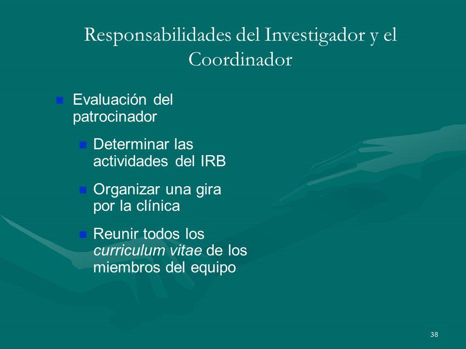 38 Responsabilidades del Investigador y el Coordinador n Evaluación del patrocinador n Determinar las actividades del IRB n Organizar una gira por la