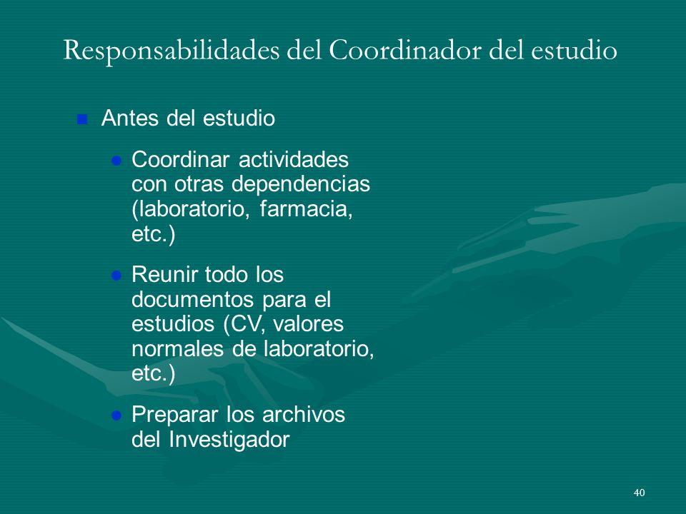 40 Responsabilidades del Coordinador del estudio n Antes del estudio l Coordinar actividades con otras dependencias (laboratorio, farmacia, etc.) l Re