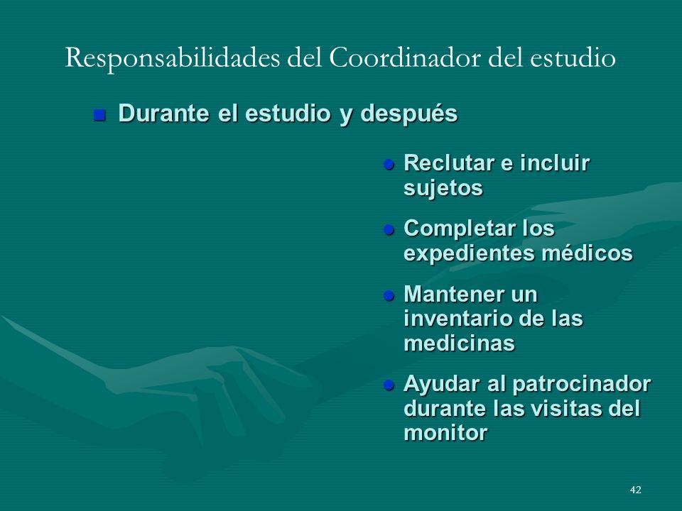 42 Responsabilidades del Coordinador del estudio n Durante el estudio y después l Reclutar e incluir sujetos l Completar los expedientes médicos l Man