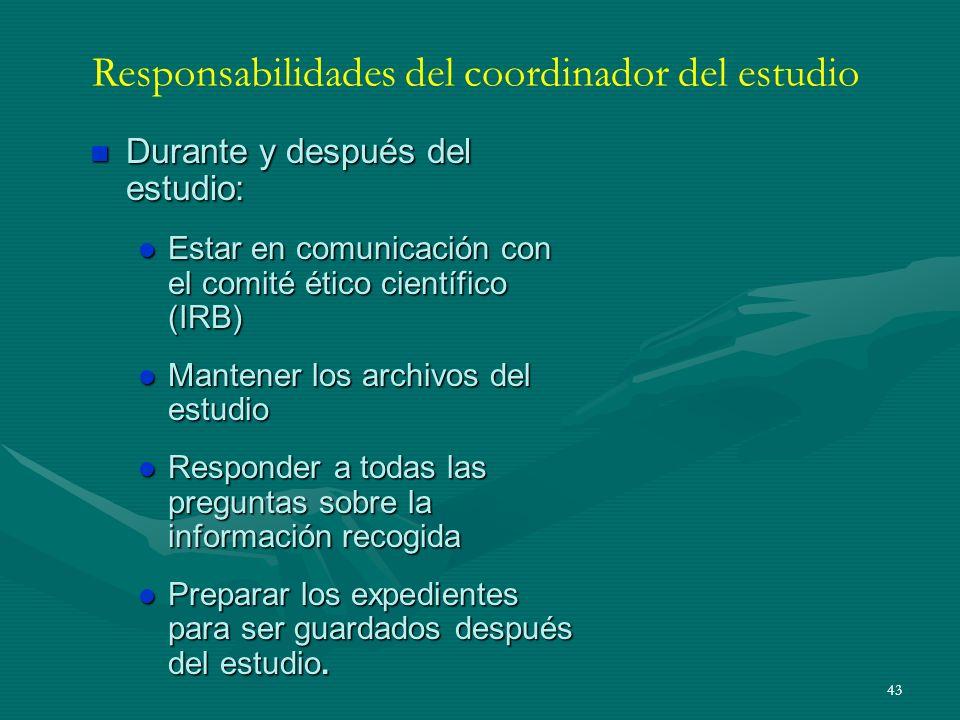 43 Responsabilidades del coordinador del estudio n Durante y después del estudio: l Estar en comunicación con el comité ético científico (IRB) l Mante