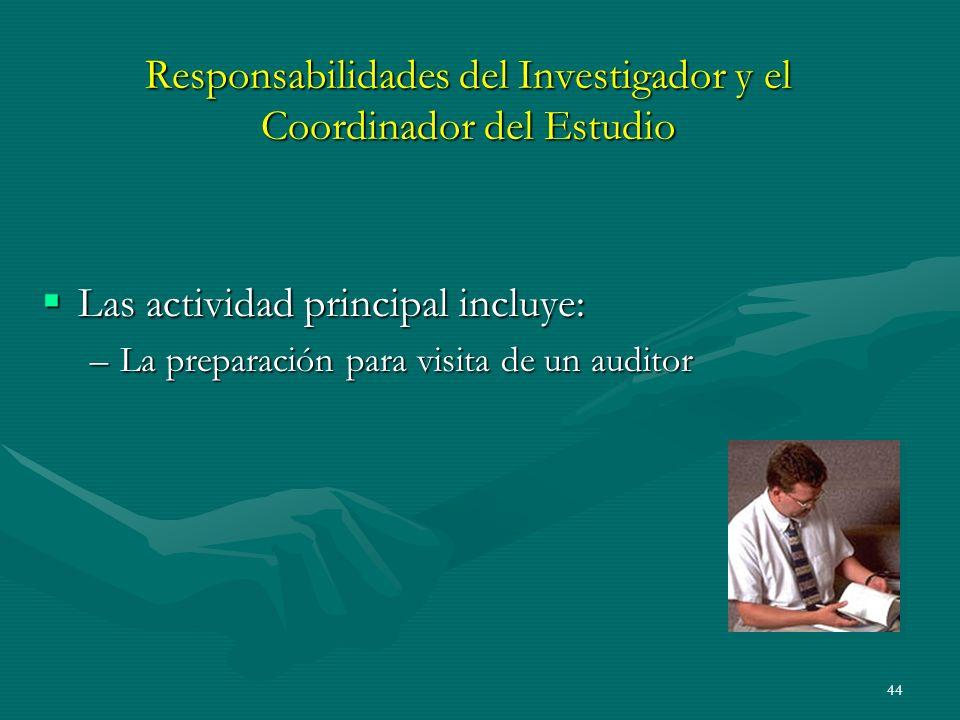 44 Responsabilidades del Investigador y el Coordinador del Estudio Las actividad principal incluye: Las actividad principal incluye: –La preparación p