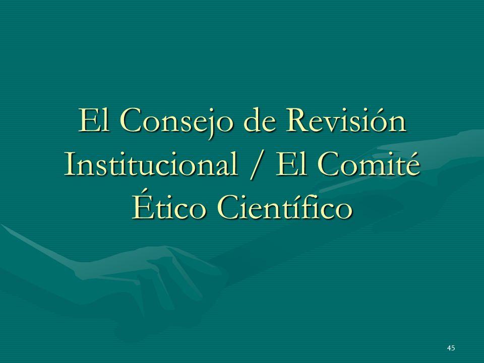 45 El Consejo de Revisión Institucional / El Comité Ético Científico