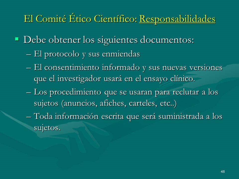 48 El Comité Ético Científico: Responsabilidades Debe obtener los siguientes documentos: Debe obtener los siguientes documentos: –El protocolo y sus e