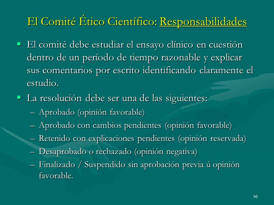 50 El Comité Ético Científico: Responsabilidades El comité debe estudiar el ensayo clínico en cuestión dentro de un período de tiempo razonable y expl