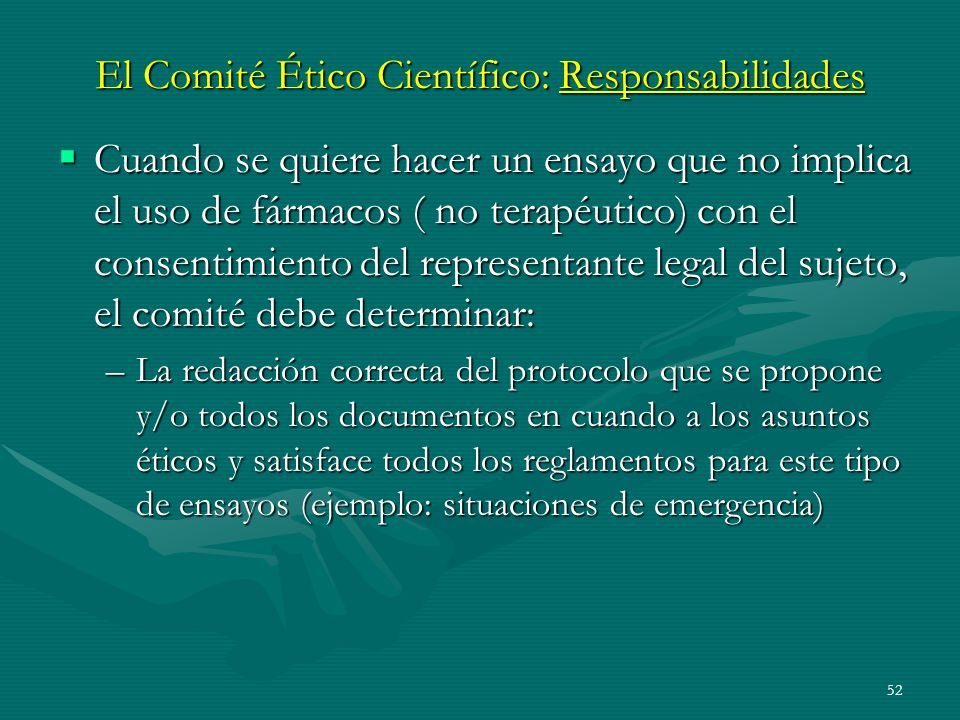 52 El Comité Ético Científico: Responsabilidades Cuando se quiere hacer un ensayo que no implica el uso de fármacos ( no terapéutico) con el consentim