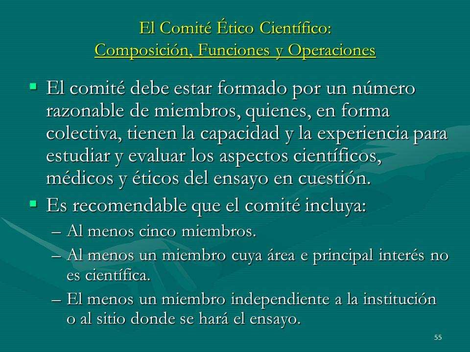 55 El Comité Ético Científico: Composición, Funciones y Operaciones El comité debe estar formado por un número razonable de miembros, quienes, en form