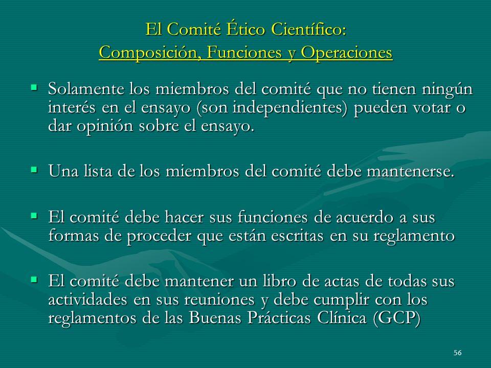 56 El Comité Ético Científico: Composición, Funciones y Operaciones Solamente los miembros del comité que no tienen ningún interés en el ensayo (son i