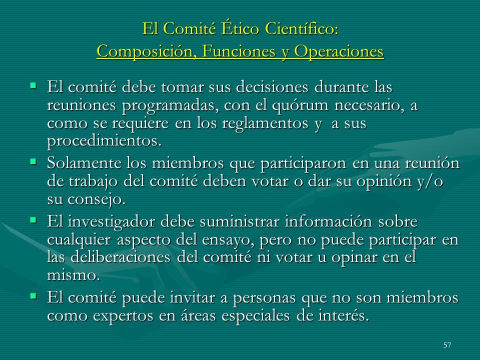 57 El Comité Ético Científico: Composición, Funciones y Operaciones El comité debe tomar sus decisiones durante las reuniones programadas, con el quór