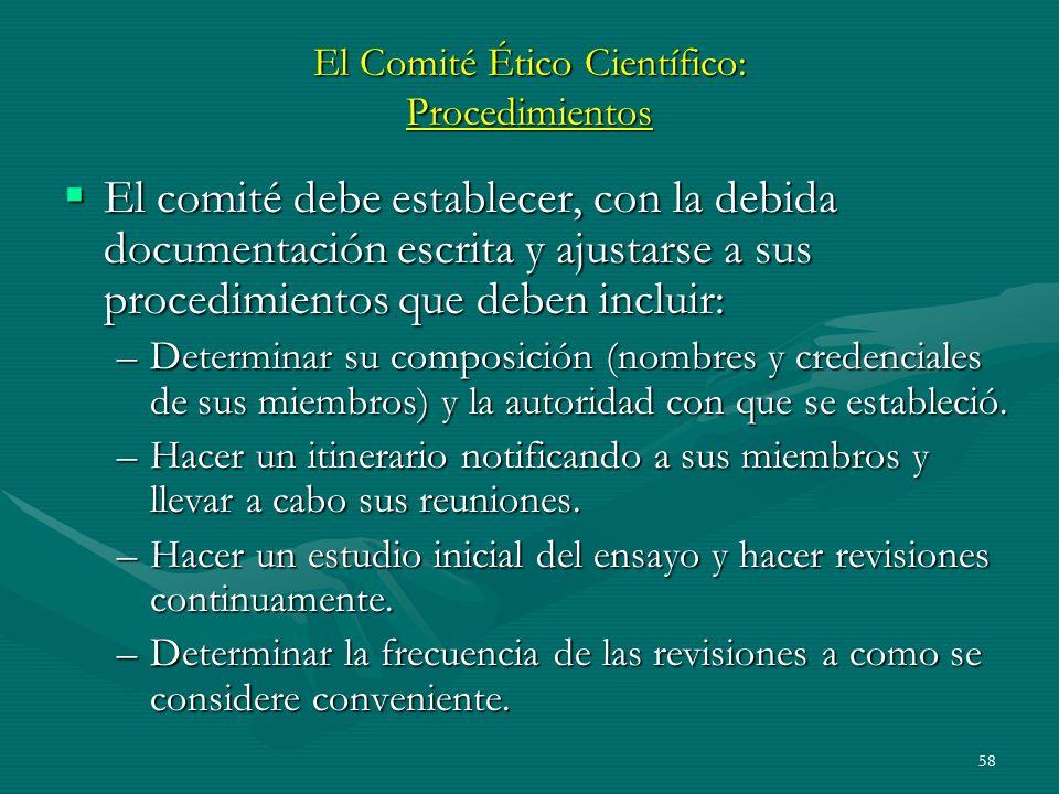 58 El Comité Ético Científico: Procedimientos El comité debe establecer, con la debida documentación escrita y ajustarse a sus procedimientos que debe