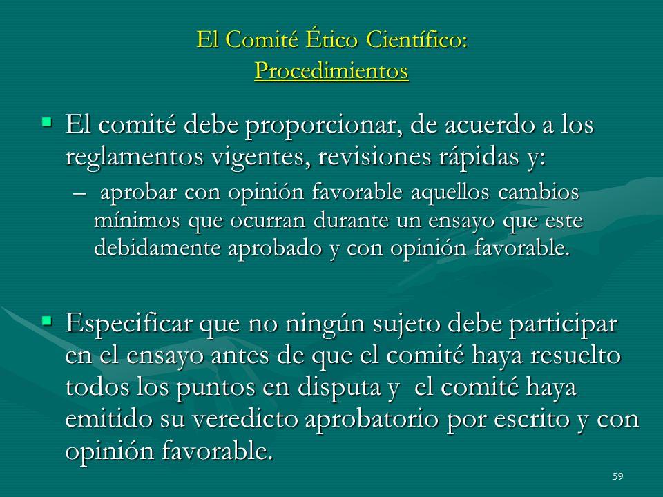 59 El Comité Ético Científico: Procedimientos El comité debe proporcionar, de acuerdo a los reglamentos vigentes, revisiones rápidas y: El comité debe