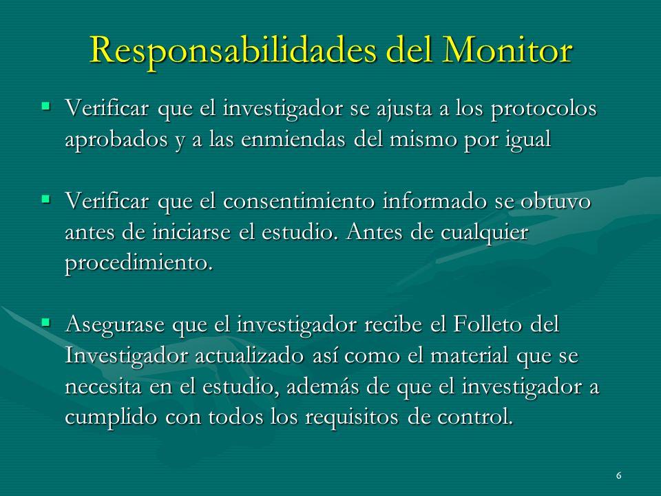 6 Responsabilidades del Monitor Verificar que el investigador se ajusta a los protocolos aprobados y a las enmiendas del mismo por igual Verificar que