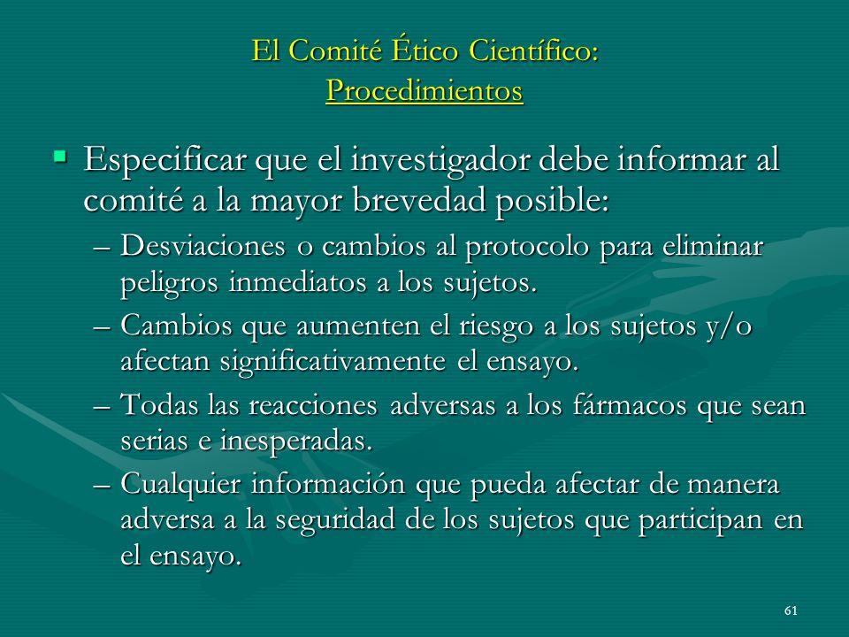 61 El Comité Ético Científico: Procedimientos Especificar que el investigador debe informar al comité a la mayor brevedad posible: Especificar que el