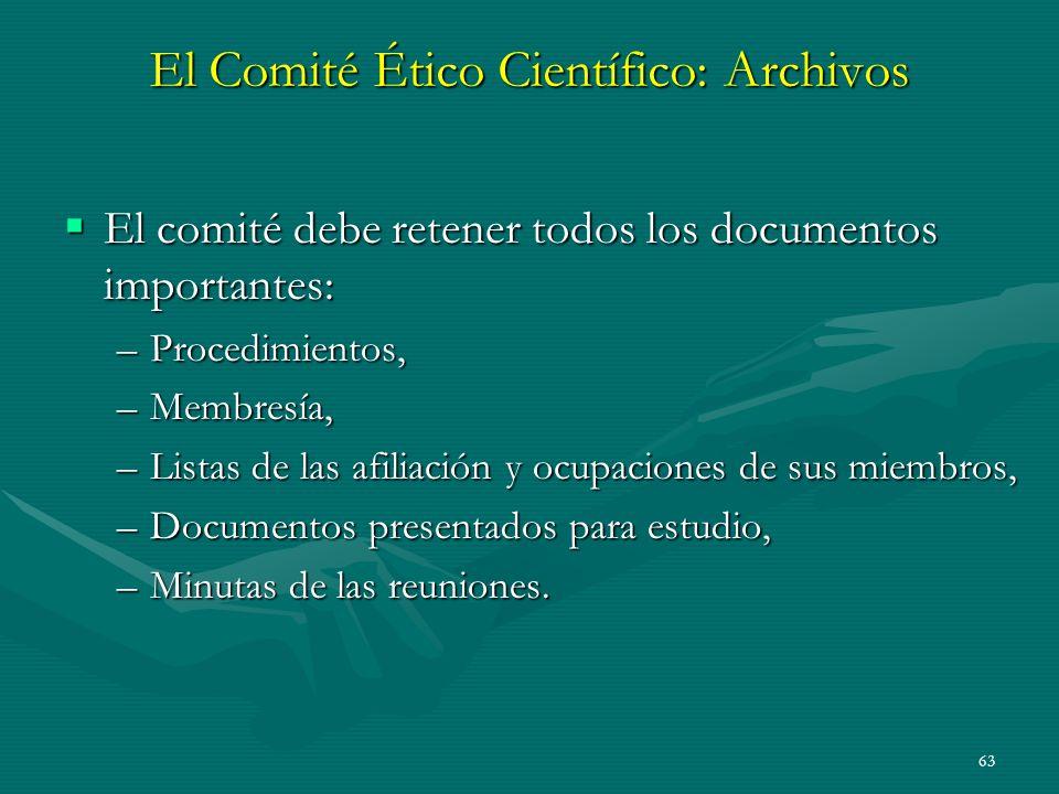 63 El Comité Ético Científico: Archivos El comité debe retener todos los documentos importantes: El comité debe retener todos los documentos important
