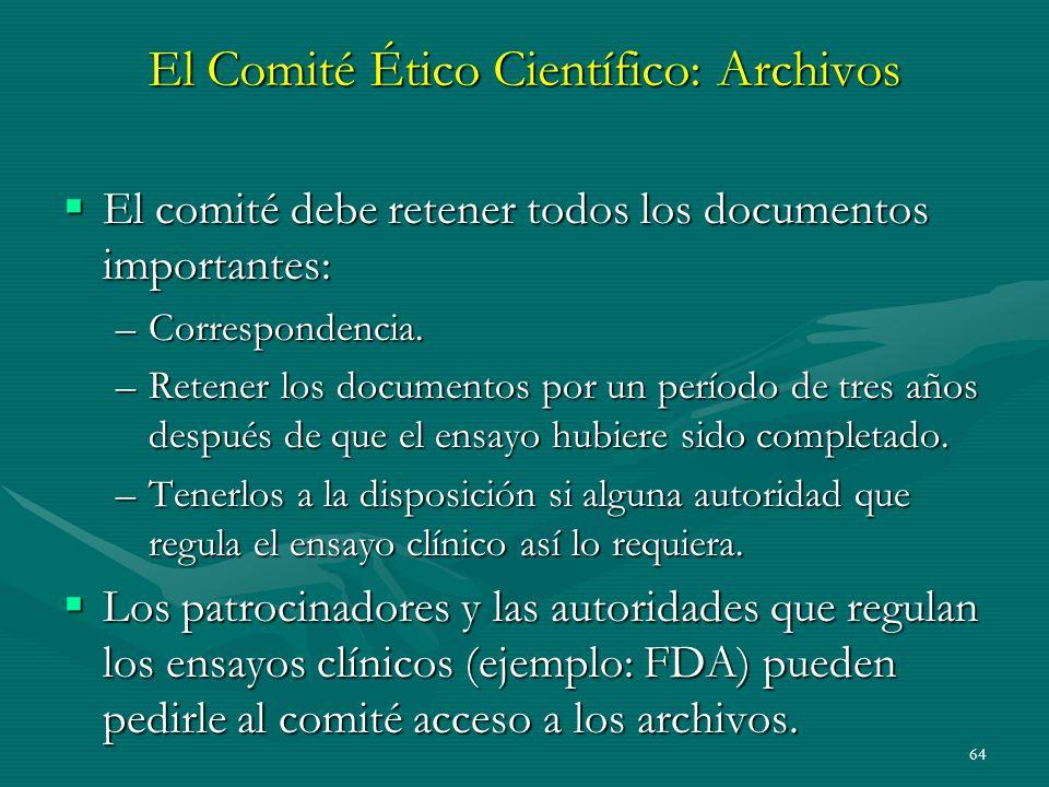 64 El Comité Ético Científico: Archivos El comité debe retener todos los documentos importantes: El comité debe retener todos los documentos important
