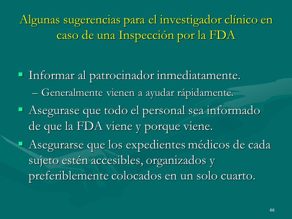 66 Algunas sugerencias para el investigador clínico en caso de una Inspección por la FDA Informar al patrocinador inmediatamente. Informar al patrocin