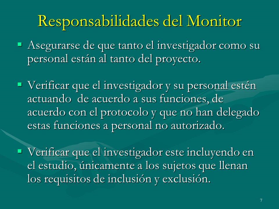 7 Responsabilidades del Monitor Asegurarse de que tanto el investigador como su personal están al tanto del proyecto. Asegurarse de que tanto el inves