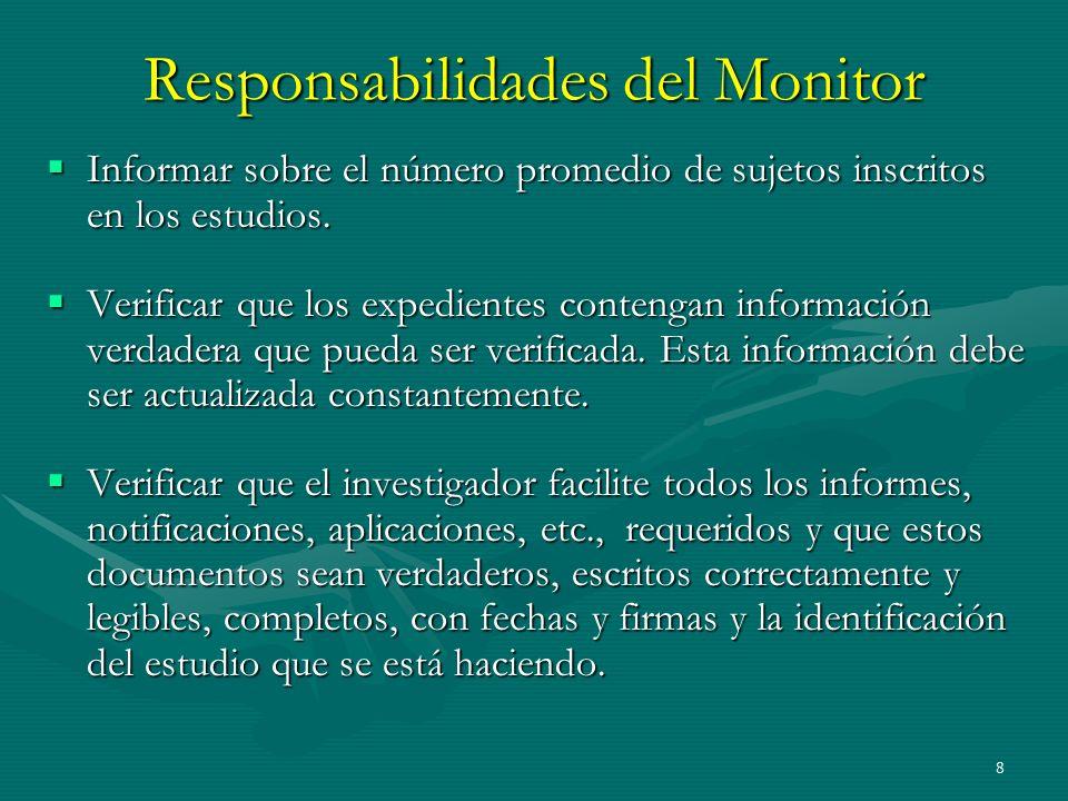 8 Responsabilidades del Monitor Informar sobre el número promedio de sujetos inscritos en los estudios. Informar sobre el número promedio de sujetos i