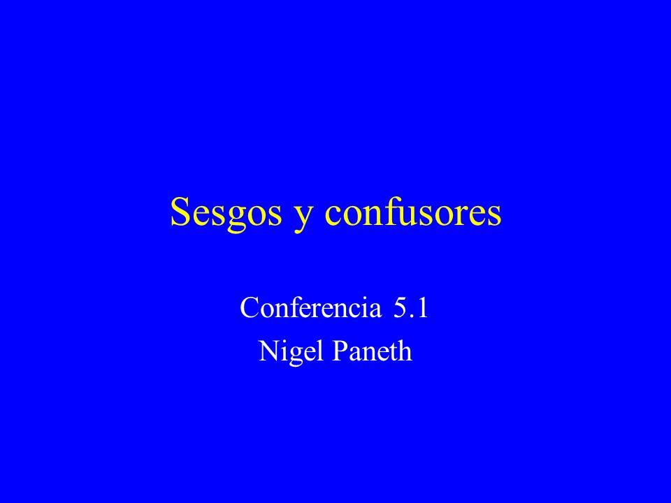 Sesgos y confusores Conferencia 5.1 Nigel Paneth