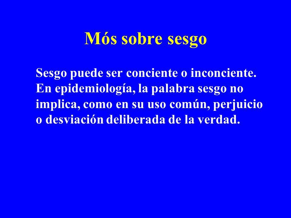 Mós sobre sesgo Sesgo puede ser conciente o inconciente. En epidemiología, la palabra sesgo no implica, como en su uso común, perjuicio o desviación d