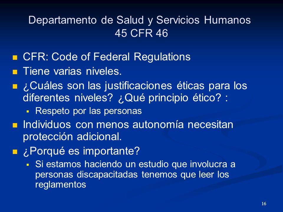 17 La Oficina de Protección de la Investigación en Humanos (Office of Human Research Protection (OHRP) Supervisa el Departamento de Salud y Servicios Humanos Aprueba las resoluciones.