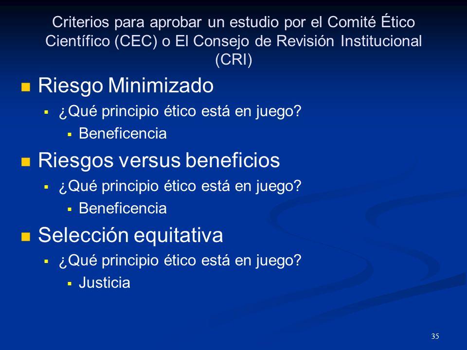 36 Criterios para aprobar un estudio por el Comité Ético Científico (CEC) o El Consejo de Revisión Institucional (CRI) Consentimiento Informado ¿Qué principio ético está en juego.