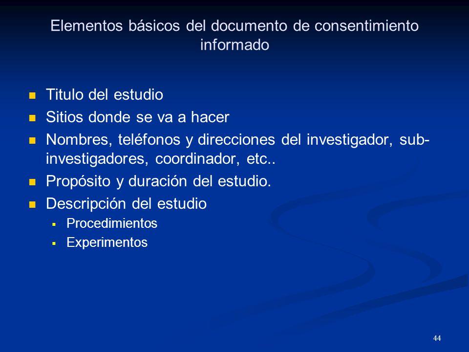45 Elementos básicos del documento de consentimiento informado Beneficios para el sujeto Riesgos para el sujeto Descripción de los riesgos previstos Alternativas para el sujeto Remoción del sujeto