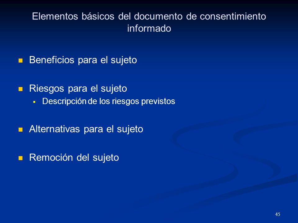 46 Elementos básicos del documento de consentimiento informado Derechos del sujeto a rehusar o negarse a participar o retirarse del estudio.