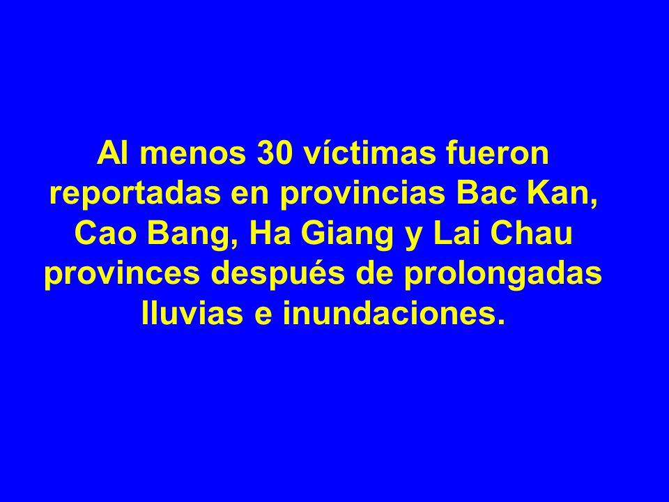 Al menos 30 víctimas fueron reportadas en provincias Bac Kan, Cao Bang, Ha Giang y Lai Chau provinces después de prolongadas lluvias e inundaciones.