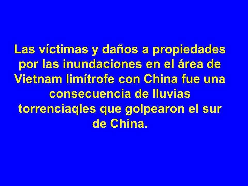 Las víctimas y daños a propiedades por las inundaciones en el área de Vietnam limítrofe con China fue una consecuencia de lluvias torrenciaqles que golpearon el sur de China.