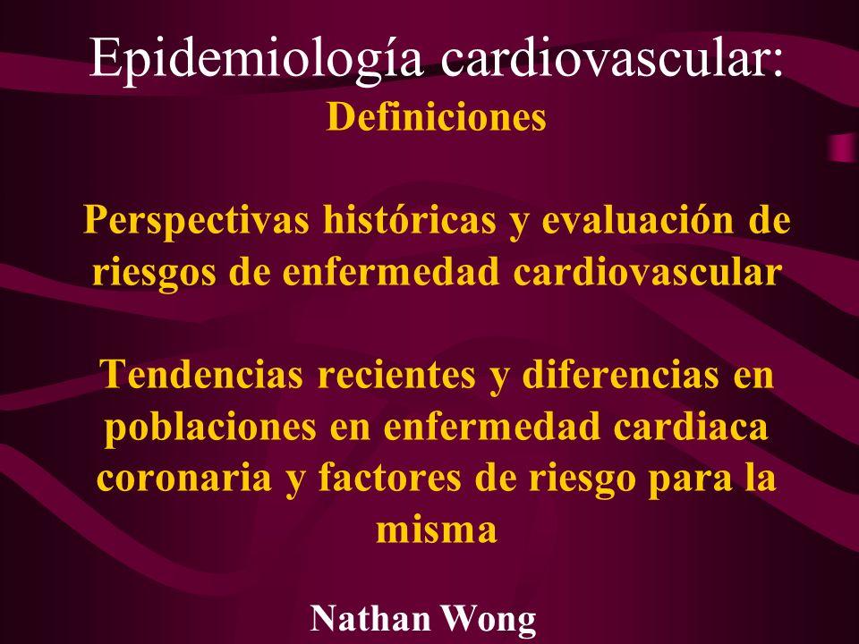 Epidemiología cardiovascular: Definiciones Perspectivas históricas y evaluación de riesgos de enfermedad cardiovascular Tendencias recientes y diferen