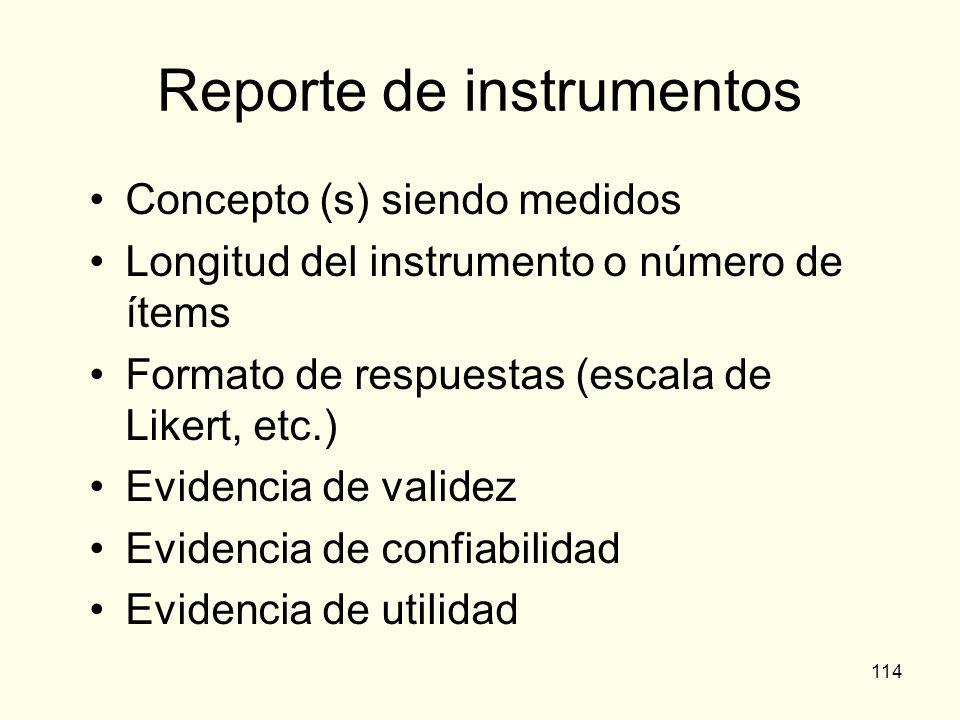 114 Reporte de instrumentos Concepto (s) siendo medidos Longitud del instrumento o número de ítems Formato de respuestas (escala de Likert, etc.) Evid