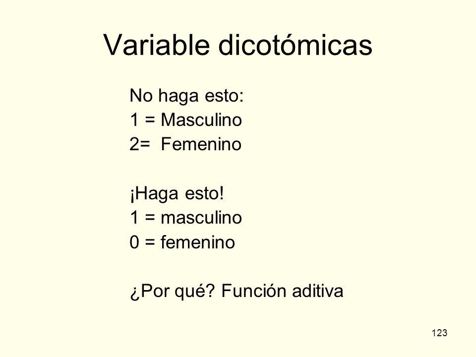 123 Variable dicotómicas No haga esto: 1 = Masculino 2= Femenino ¡Haga esto! 1 = masculino 0 = femenino ¿Por qué? Función aditiva