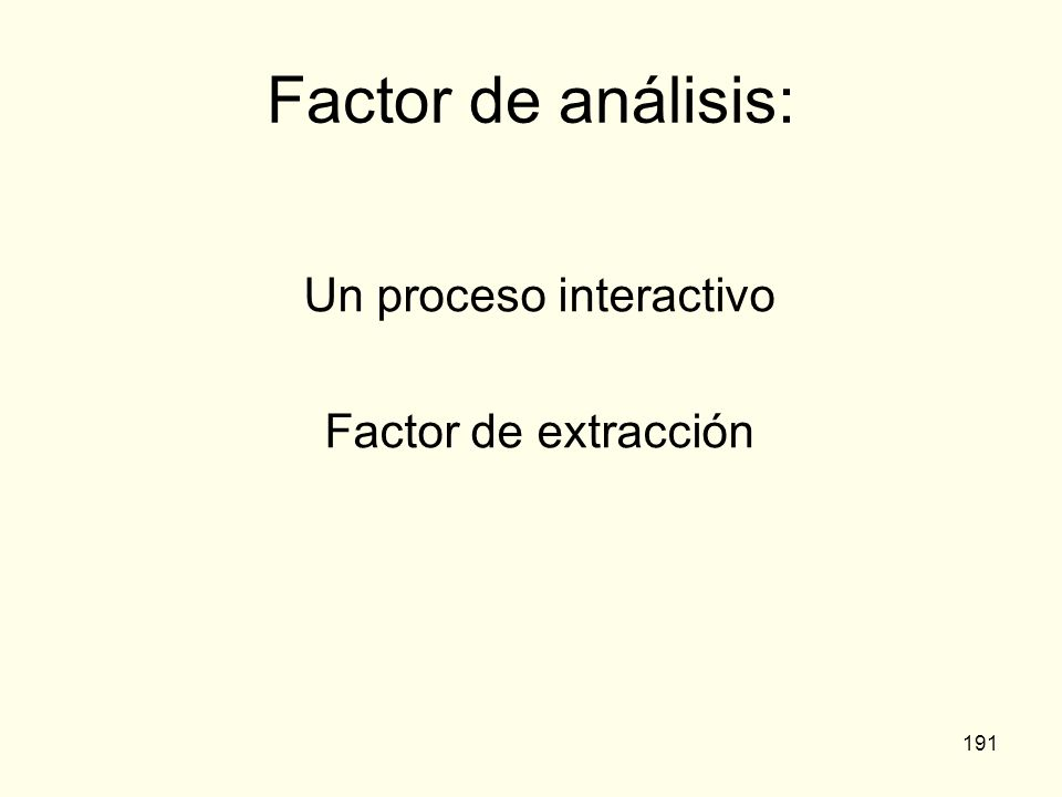191 Factor de análisis: Un proceso interactivo Factor de extracción