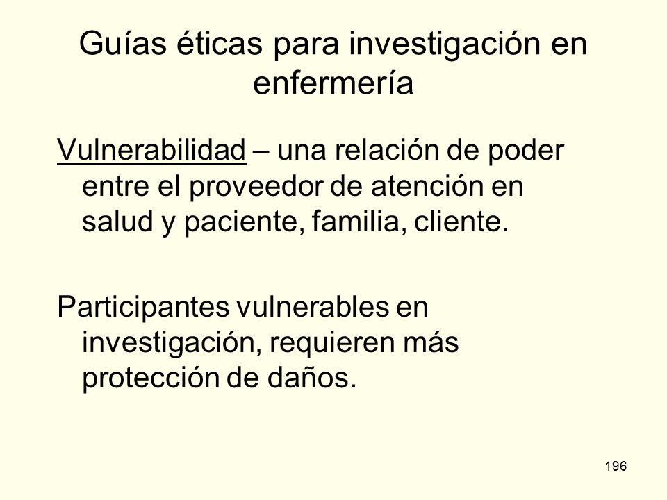 196 Guías éticas para investigación en enfermería Vulnerabilidad – una relación de poder entre el proveedor de atención en salud y paciente, familia,