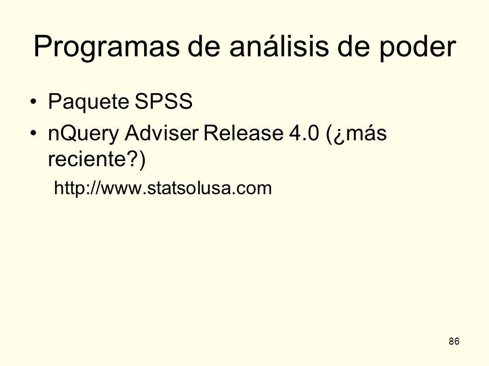 86 Programas de análisis de poder Paquete SPSS nQuery Adviser Release 4.0 (¿más reciente?) http://www.statsolusa.com