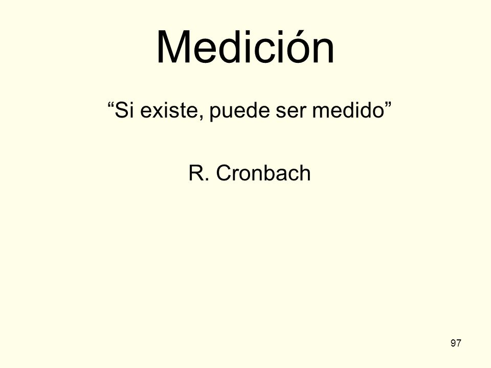 97 Medición Si existe, puede ser medido R. Cronbach