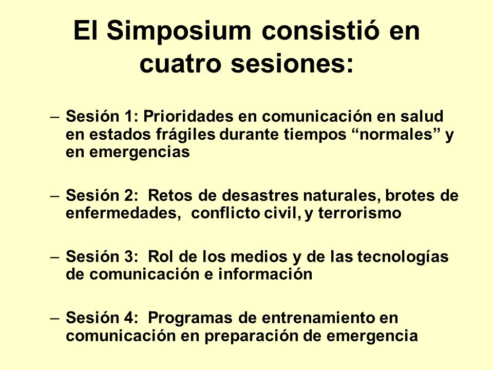 Hechos del Simposium Hay necesidad de fortalecer las capacidades de comunicaciones en salud de organizaciones e individuos trabajando en preparativos de emergencia, respuesta y recuperación.