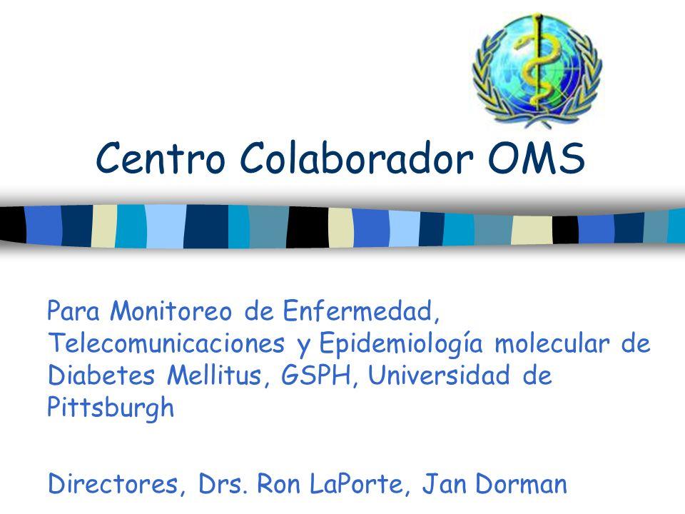 Centro Colaborador OMS Para Monitoreo de Enfermedad, Telecomunicaciones y Epidemiología molecular de Diabetes Mellitus, GSPH, Universidad de Pittsburg