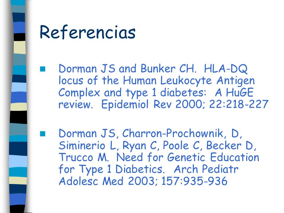Referencias Dorman JS and Bunker CH. HLA-DQ locus of the Human Leukocyte Antigen Complex and type 1 diabetes: A HuGE review. Epidemiol Rev 2000; 22:21