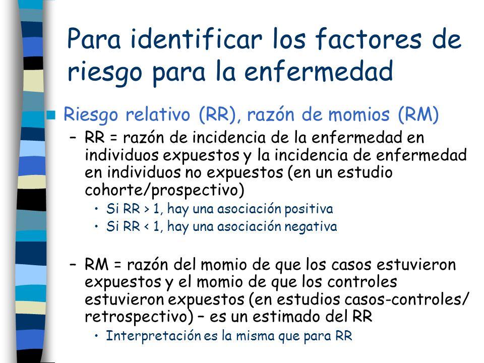 Para identificar los factores de riesgo para la enfermedad Riesgo relativo (RR), razón de momios (RM) –RR = razón de incidencia de la enfermedad en in