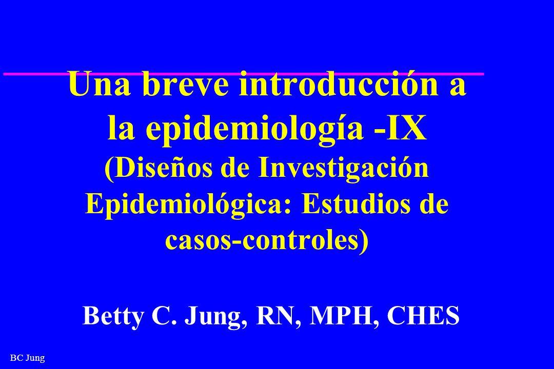 BC Jung Estudios de casos y controles u Si los controles son bien elegidos, la sola diferencia en antecedentes, será en el nivel de carácter´pisticas que están relacionadas causalmente al desarrollo de la enfermedad ( exposición a químicos, resultará en cáncer).