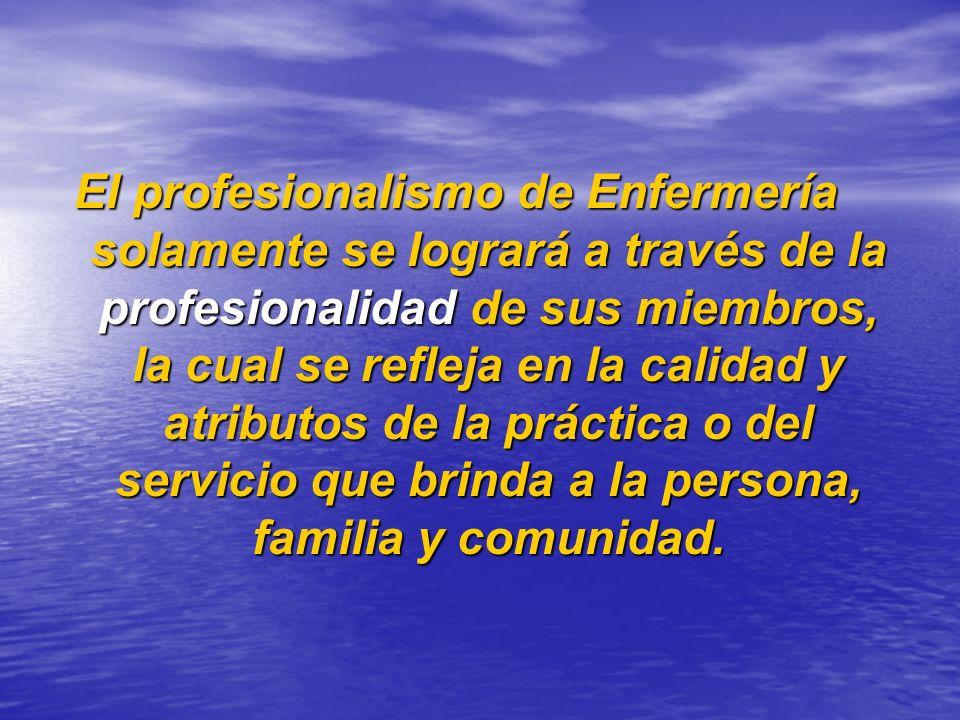 El profesionalismo de Enfermería solamente se logrará a través de la profesionalidad de sus miembros, la cual se refleja en la calidad y atributos de